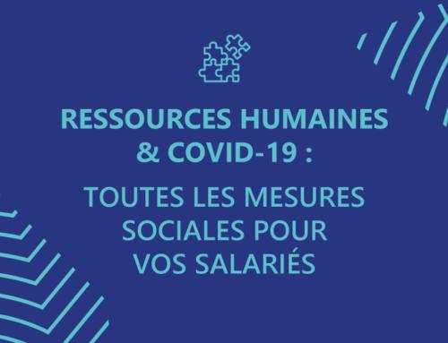 Ressources humaines & Covid-19 – Toutes les mesures sociales pour vos salariés