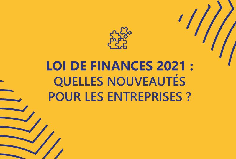 Loi de finances 2021 : quelles nouveautés pour les entreprises?