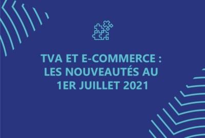TVA et e-commerce : les nouveautés au 1er juillet 2021
