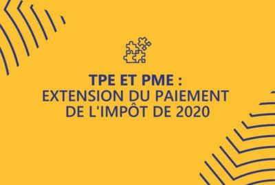 TPE et PME : extension du paiement de l'impôt de 2020